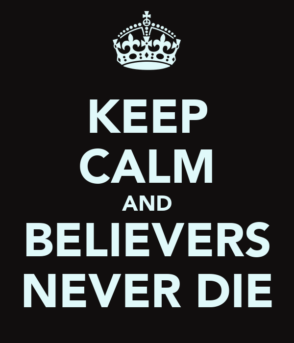 KEEP CALM AND BELIEVERS NEVER DIE