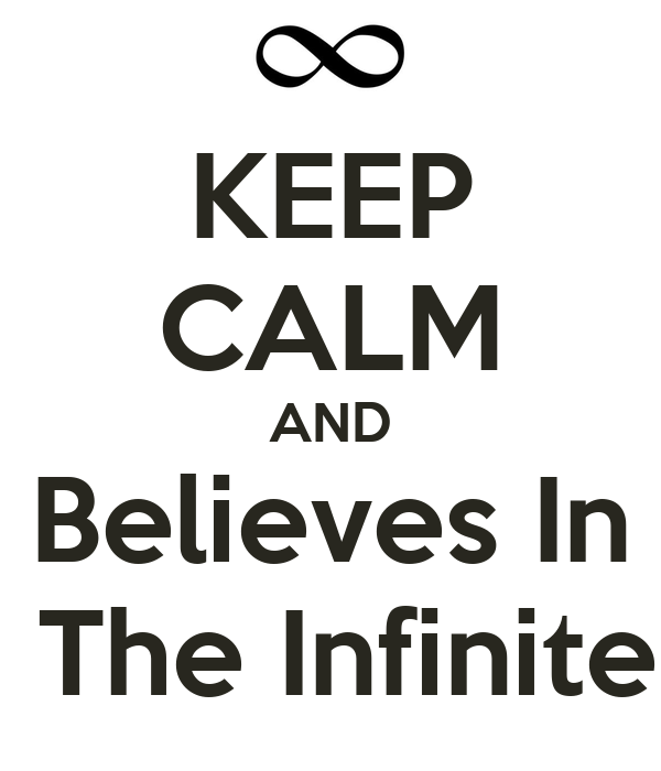 KEEP CALM AND Believes In  The Infinite