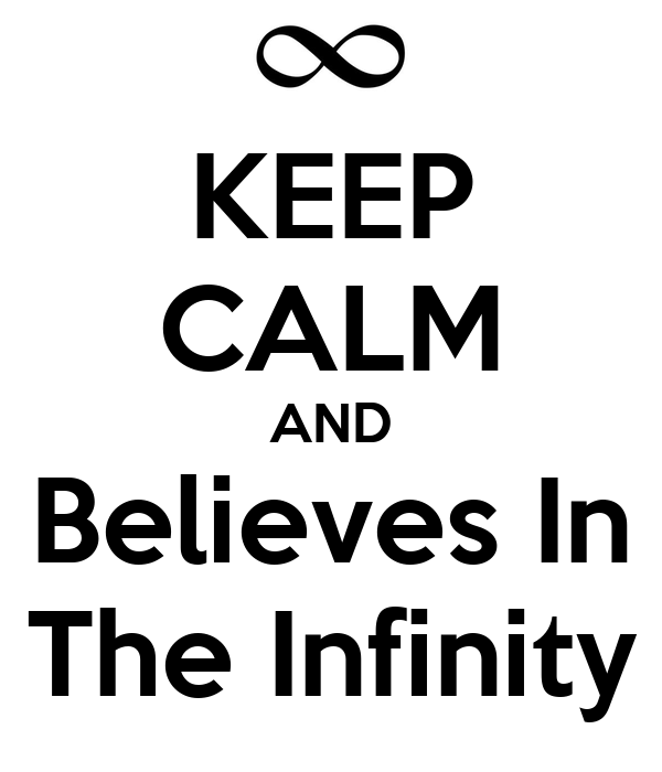 KEEP CALM AND Believes In The Infinity