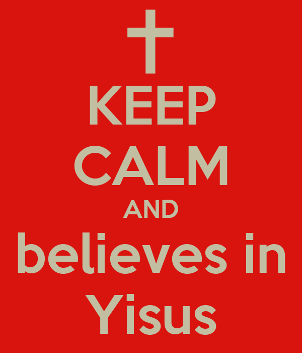 KEEP CALM AND believes in Yisus