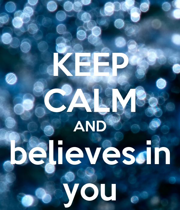 KEEP CALM AND believes in you