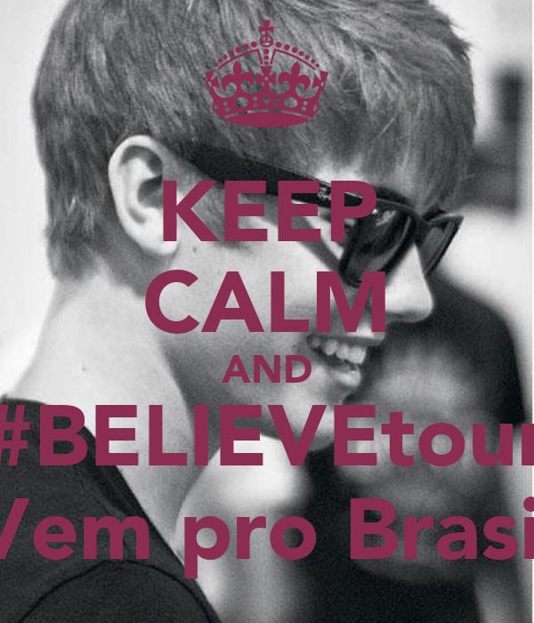 KEEP CALM AND #BELIEVEtour Vem pro Brasil