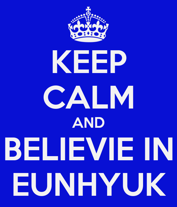 KEEP CALM AND BELIEVIE IN EUNHYUK