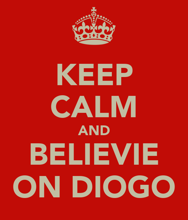 KEEP CALM AND BELIEVIE ON DIOGO