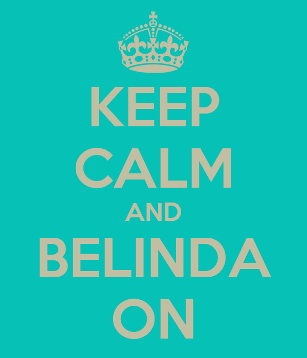 KEEP CALM AND BELINDA ON