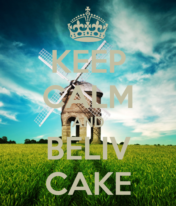 KEEP CALM AND BELIV CAKE