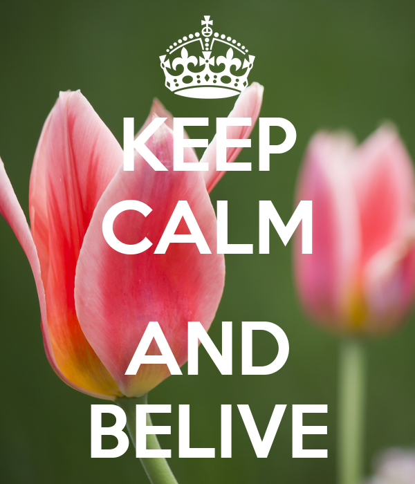 KEEP CALM  AND BELIVE