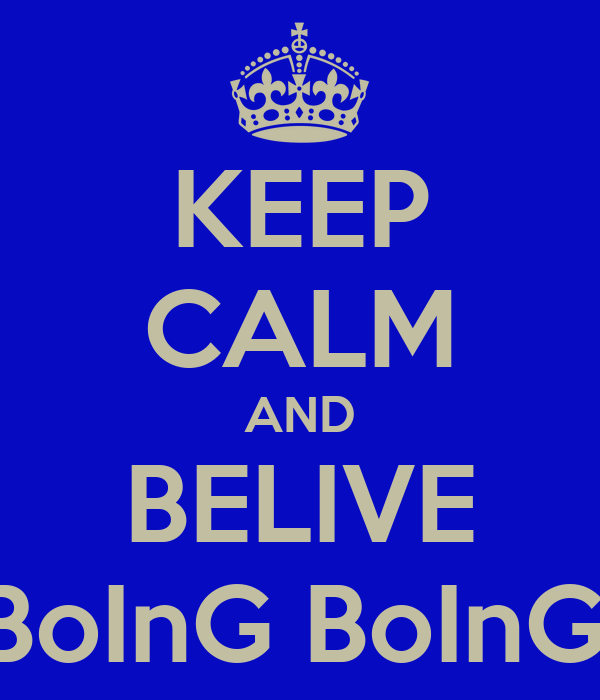 KEEP CALM AND BELIVE BoInG BoInG.