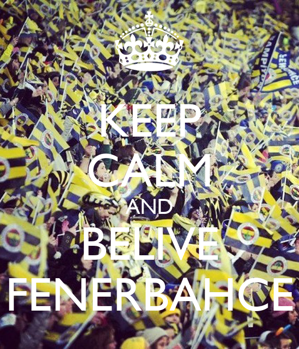 KEEP CALM AND BELIVE FENERBAHCE