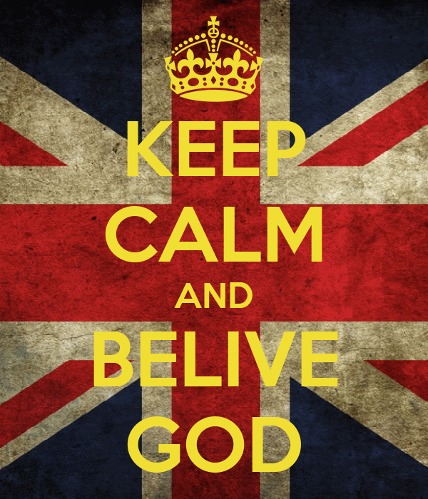 KEEP CALM AND BELIVE GOD