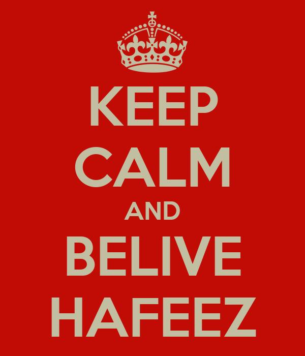 KEEP CALM AND BELIVE HAFEEZ