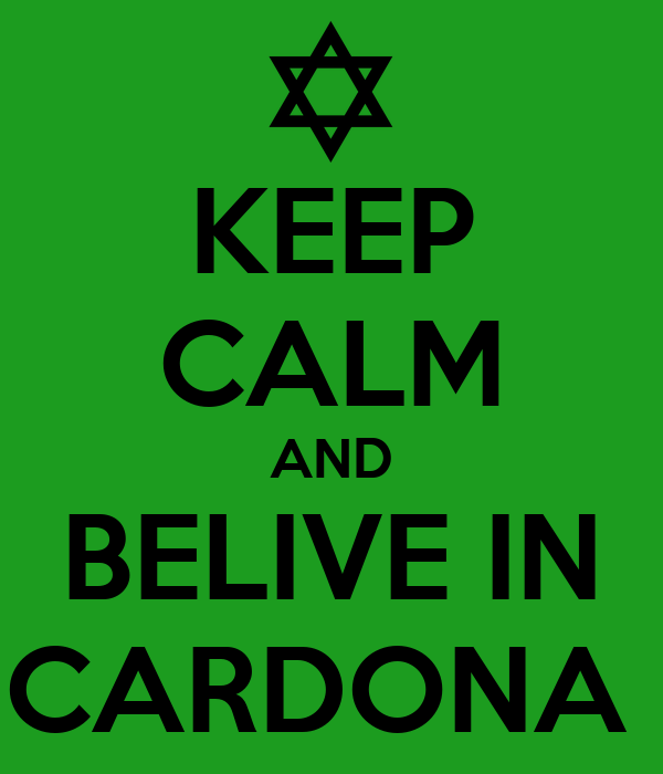 KEEP CALM AND BELIVE IN CARDONA