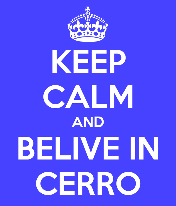 KEEP CALM AND BELIVE IN CERRO