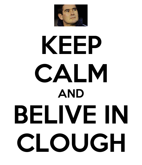 KEEP CALM AND BELIVE IN CLOUGH