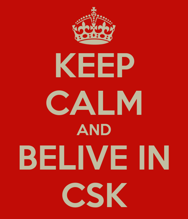 KEEP CALM AND BELIVE IN CSK