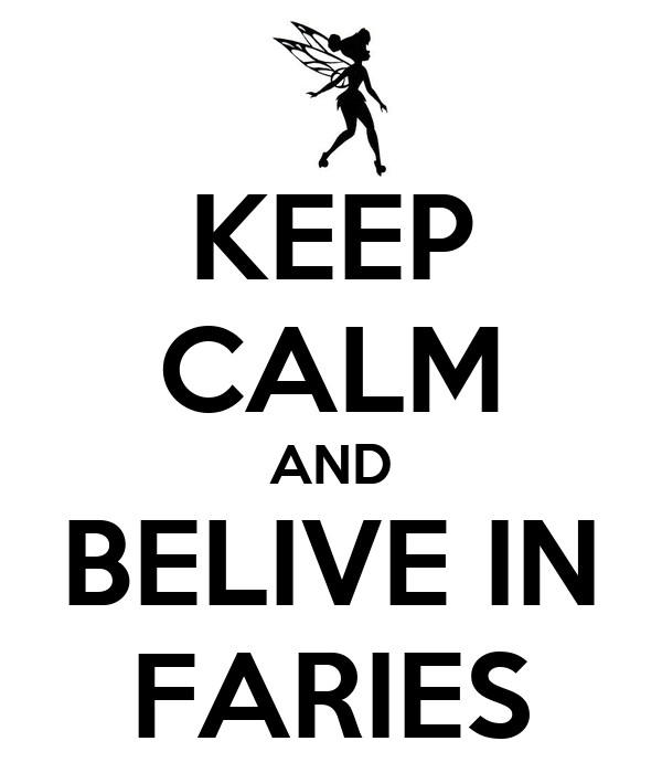 KEEP CALM AND BELIVE IN FARIES