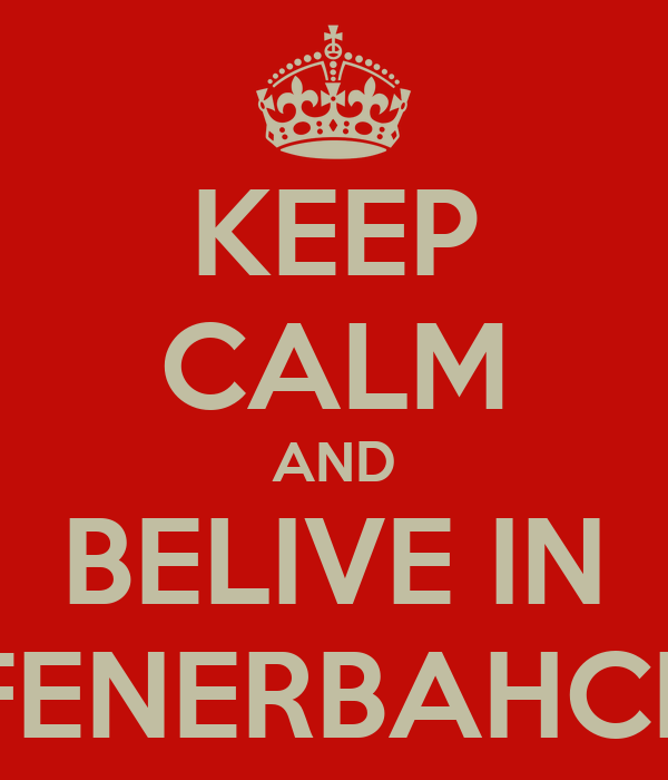 KEEP CALM AND BELIVE IN FENERBAHCE