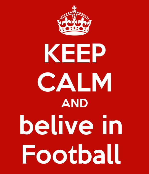 KEEP CALM AND belive in  Football