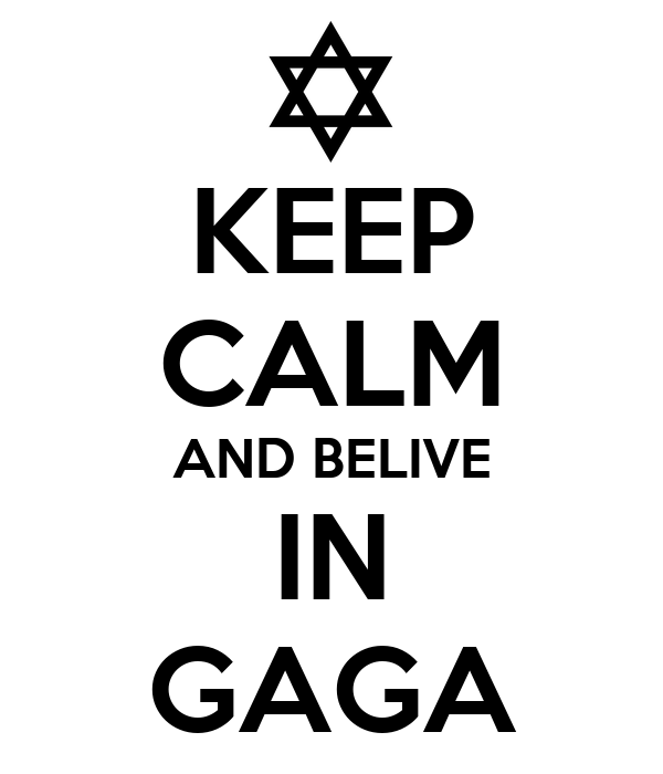 KEEP CALM AND BELIVE IN GAGA
