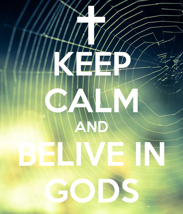 KEEP CALM AND BELIVE IN GODS