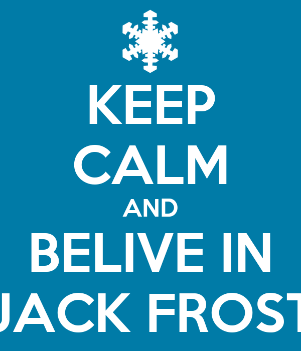 KEEP CALM AND BELIVE IN JACK FROST
