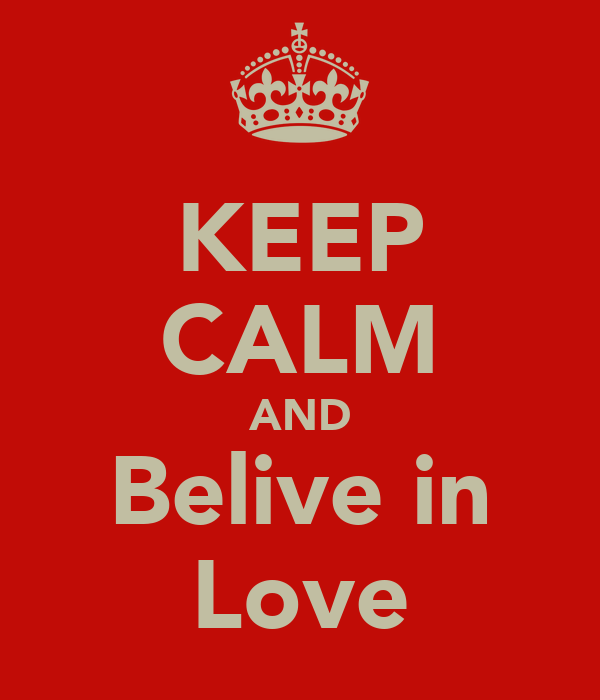 KEEP CALM AND Belive in Love
