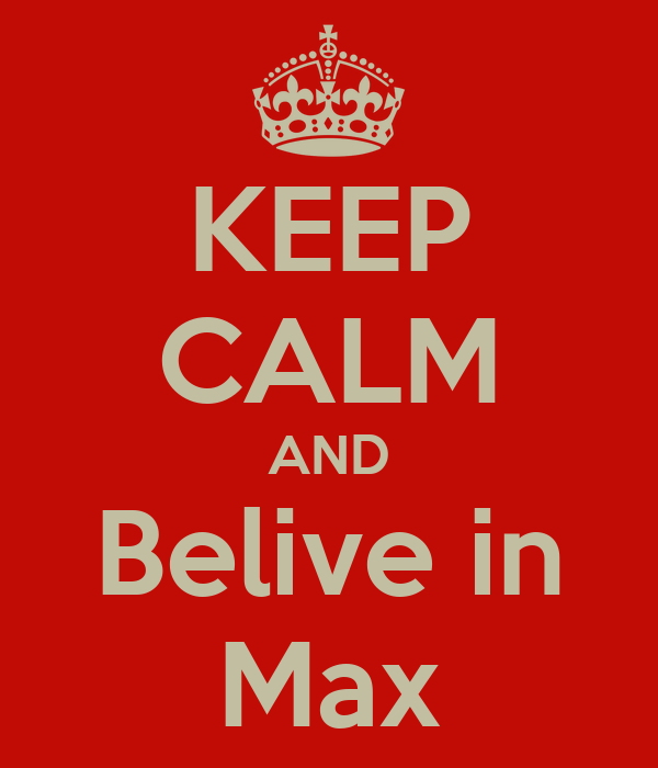 KEEP CALM AND Belive in Max