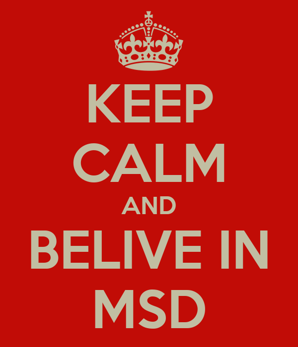 KEEP CALM AND BELIVE IN MSD