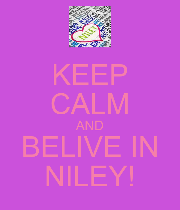 KEEP CALM AND BELIVE IN NILEY!