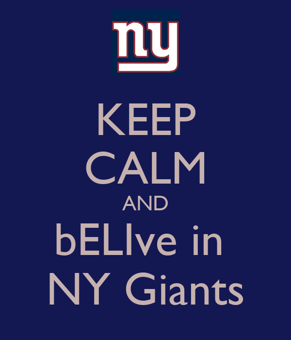 KEEP CALM AND bELIve in  NY Giants