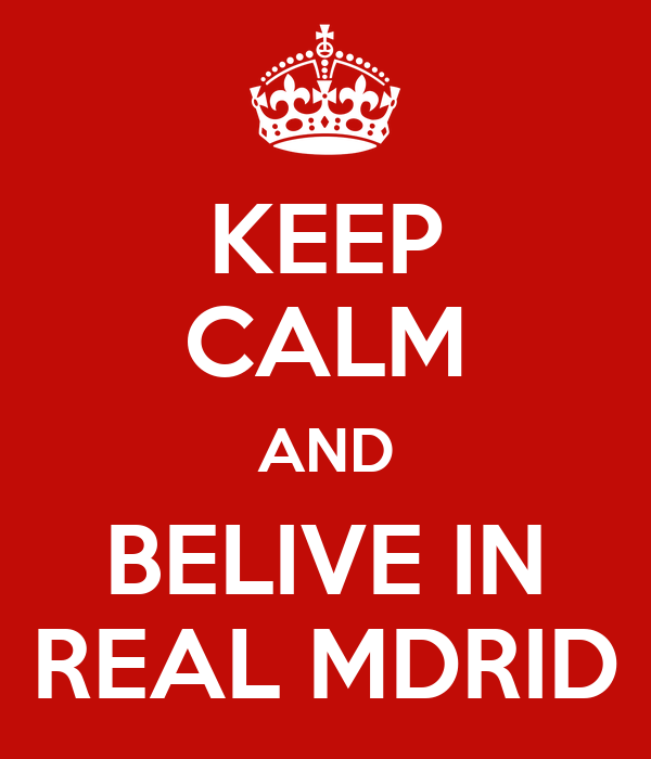 KEEP CALM AND BELIVE IN REAL MDRID