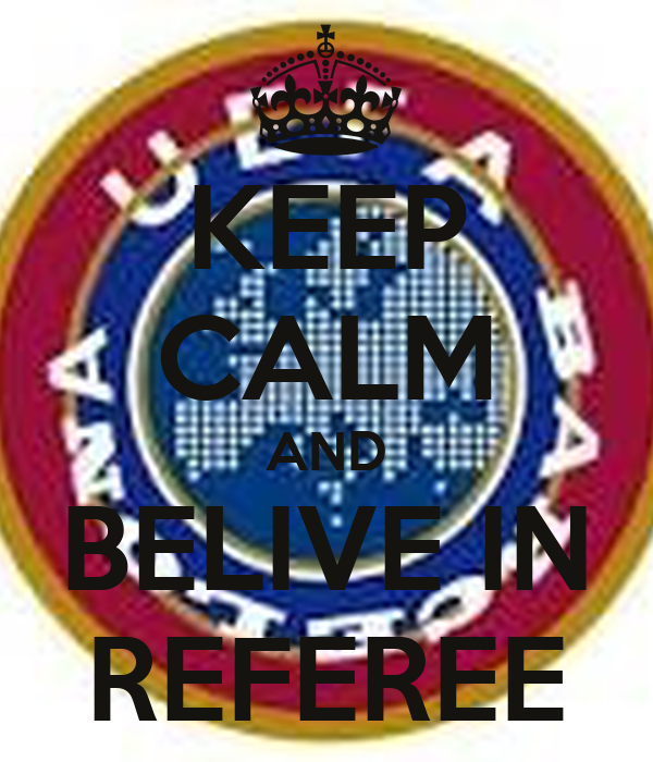 KEEP CALM AND BELIVE IN REFEREE