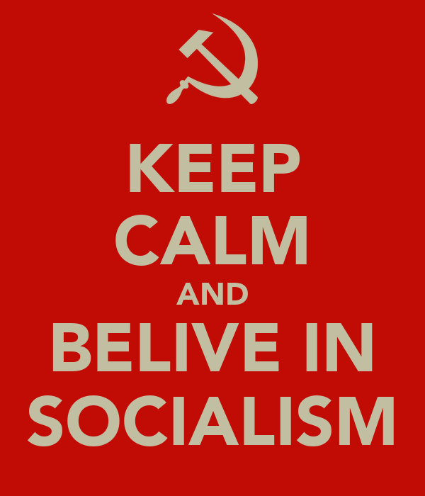 KEEP CALM AND BELIVE IN SOCIALISM