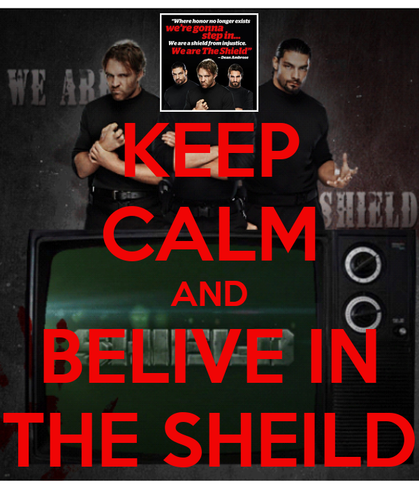 KEEP CALM AND BELIVE IN THE SHEILD