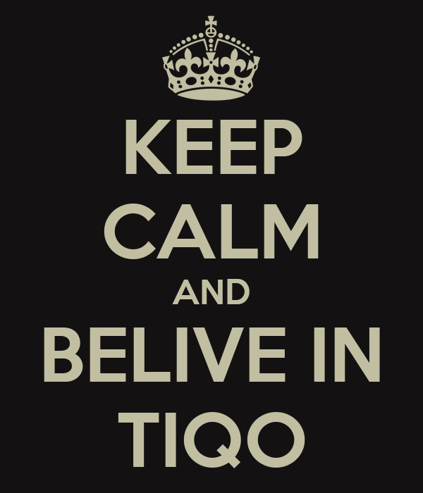 KEEP CALM AND BELIVE IN TIQO