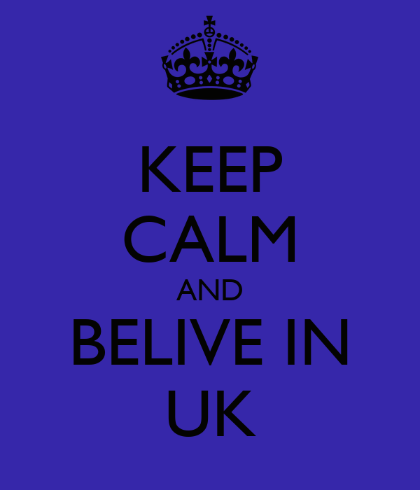 KEEP CALM AND BELIVE IN UK