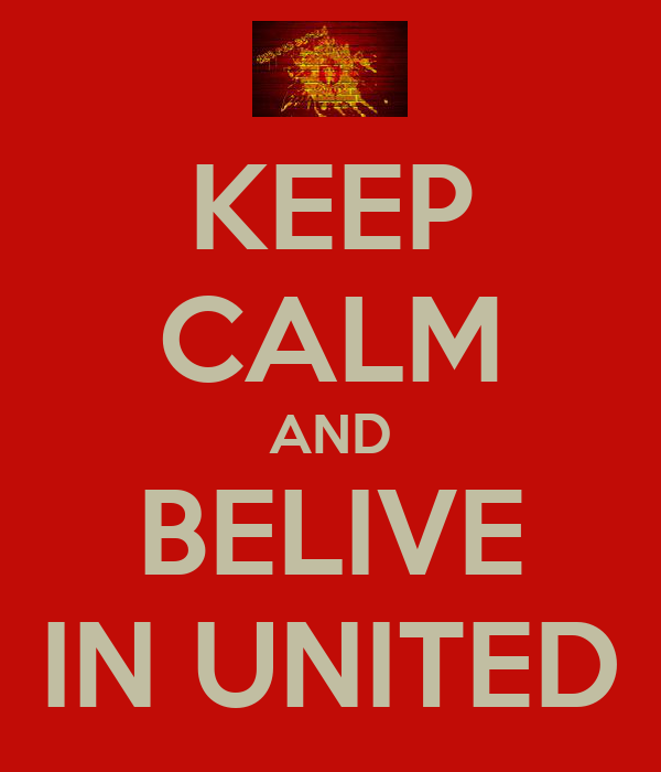 KEEP CALM AND BELIVE IN UNITED