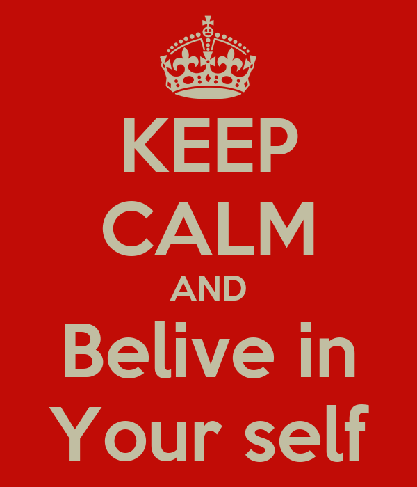KEEP CALM AND Belive in Your self