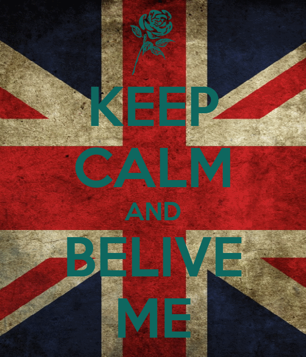 KEEP CALM AND BELIVE ME