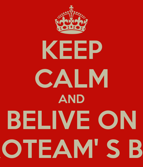 KEEP CALM AND BELIVE ON AGROTEAM' S BOYS