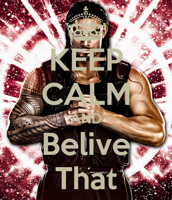 KEEP CALM AND Belive That