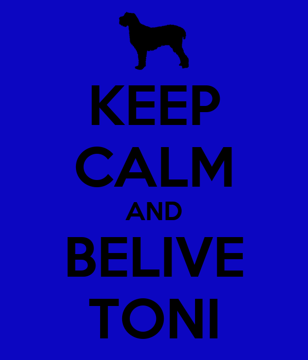 KEEP CALM AND BELIVE TONI