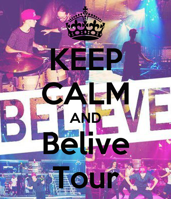 KEEP CALM AND Belive Tour