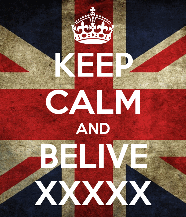 KEEP CALM AND BELIVE XXXXX