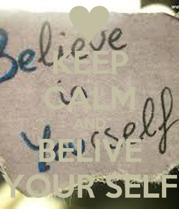 KEEP CALM AND BELIVE YOUR SELF