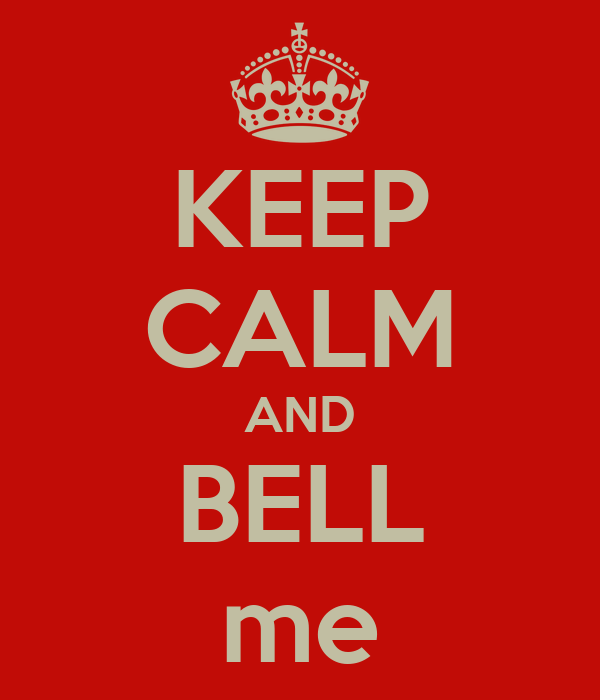 KEEP CALM AND BELL me