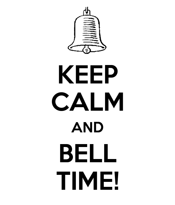 KEEP CALM AND BELL TIME!