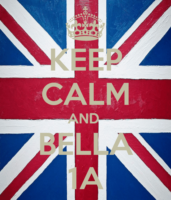 KEEP CALM AND  BELLA 1A