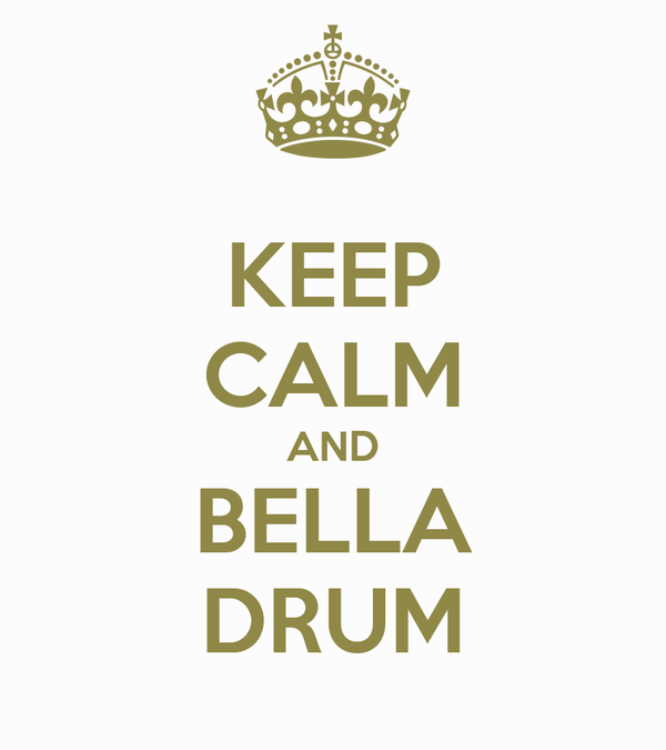 KEEP CALM AND BELLA DRUM