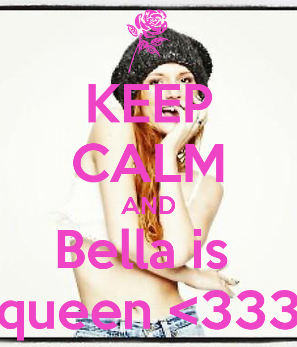 KEEP CALM AND Bella is  queen <333